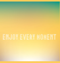 inspirational quote enjoy every moment wise vector image