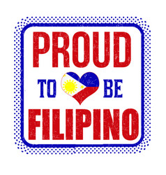 proud to be filipino sign or stamp vector image