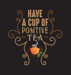 tea quotes and slogan good for tee have a cup of vector image