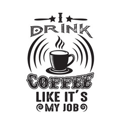 coffee quote drink like its my job vector image