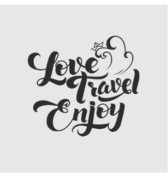 Love Travel Enjoy Calligraphic Poster vector image