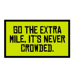 Go the extra mile it is never crowded motivation vector