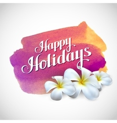 Happy holidays label with exotic frangipani vector