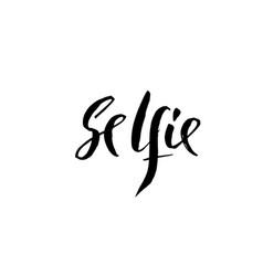 selfie lettering ink modern brush vector image