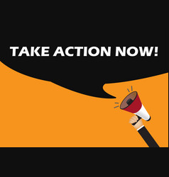 hand holding megaphone to speech - take action now vector image vector image