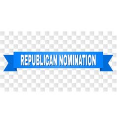 Blue ribbon with republican nomination caption vector