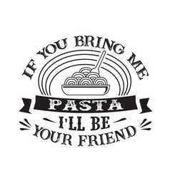 Food and drink quote good for cricut if you bring vector