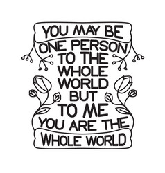 love quote and saying you may be one person vector image