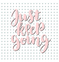 just keep going lettering quote card vector image vector image