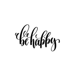 be happy - hand written lettering positive quote vector image vector image