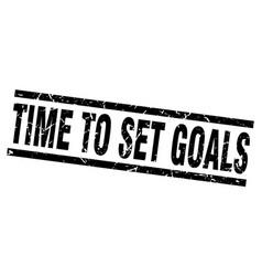 square grunge black time to set goals stamp vector image vector image