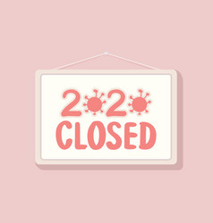 2020 closed business sign economic crisis concept vector