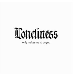 loneliness gothic blackletter calligraphy vector image