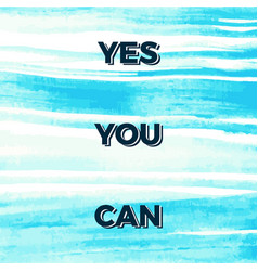 Yes You Can Motivational Quotes Royalty Free Vector Image