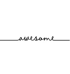 awesome - continuous one black line with word vector image