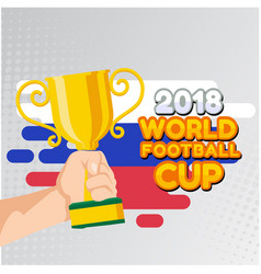 2018 world football cup hand hold championship cup vector image
