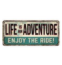 life is an adventure enjoy ride vintage rusty vector image