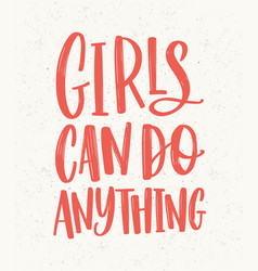 Girls can do anything hand lettering written vector