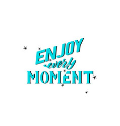Hand lettering - enjoy every moment vector