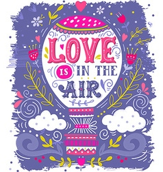 Love is in air hand drawn vintage print with a vector