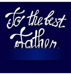 Paper background with lettering to the best Father vector image
