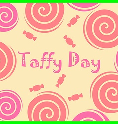 Taffy day vector