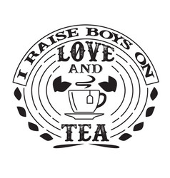 i raises boys on love and tacos food and drink vector image