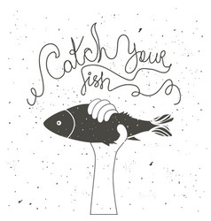 catch your fish inspiration and motivation vector image