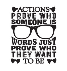 Geek quote actions prove who someone is words vector