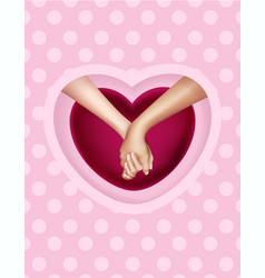Realistic holding hands and heart vector
