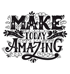 Make today amazing quote hand drawn vintage vector
