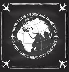 World is a book and those who do not travel vector