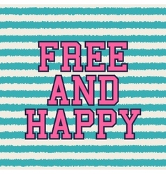 free and happy typography t-shirt graphics vector image