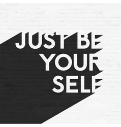 Just be your self lettering grunge brick wall vector image