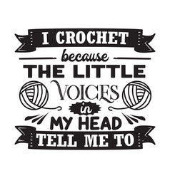 Crochet quote and saying i crochet because the vector