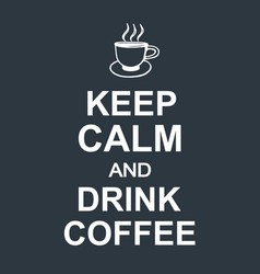 Keep calm and drink coffee quote dark background vector