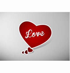 Valentine heart speech bubble with white love text vector