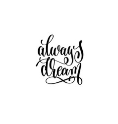always dream - hand written lettering positive vector image vector image