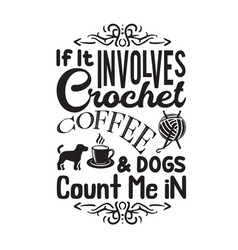 Crochet quote and saying if it involves crochet vector