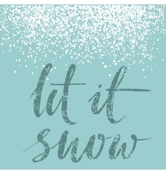 Let it snow Inspirational winter quote brush vector image