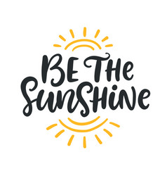 Be sunshine summer modern calligraphy quote vector