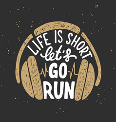 Life is short lets go run with headphones vector