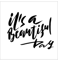 It is a beautiful day Inspirational and vector image