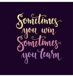 Sometimes you win Hand drawn typography poster vector image