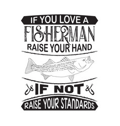 Fishing quote and saying if you love fisherman vector