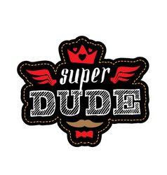 super dude - t-shirt print happy fathers day vector image