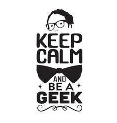 geek quote keep calm and be a geek vector image