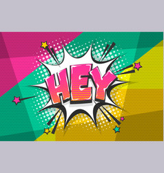hey greeting pop art comic book text speech bubble vector image