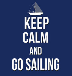 keep calm and go sailing poster vector image