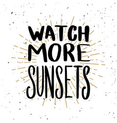 Watch more sunsets lettering phrase on light vector